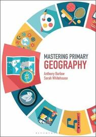 Mastering Primary Geography by Anthony Barlow