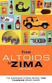 From Altoids to Zima: The Surprising Stories Behind 125 Famous Brand Names by Evan Morris image