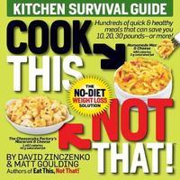Cook This, Not That! Kitchen Survival Guide by David Zinczenko