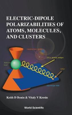 Electric-dipole Polarizabilities Of Atoms, Molecules, And Clusters by Keith Bonin