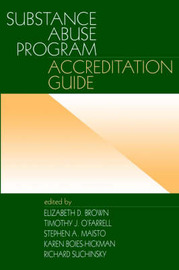 Substance Abuse Program Accreditation Guide by Elizabeth D. Brown