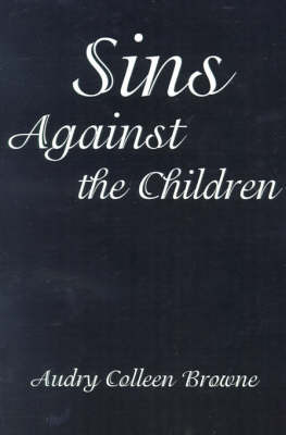 Sins Against the Children by Audry Colleen Browne image