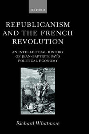 Republicanism and the French Revolution by Richard Whatmore image