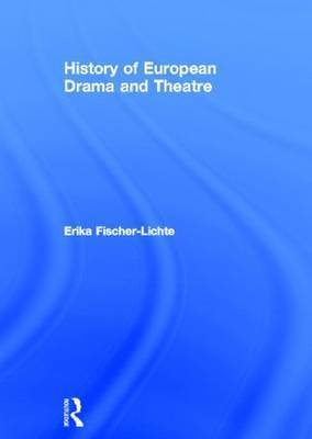 History of European Drama and Theatre by Erika Fischer-Lichte