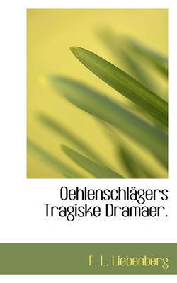 Oehlenschlgers Tragiske Dramaer. by F L Liebenberg image
