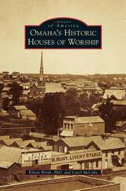 Omaha's Historic Houses of Worship by Eileen Wirth