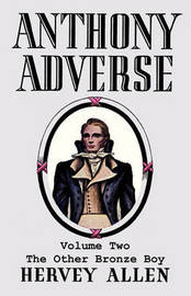 Anthony Adverse, Volume Two, the Other Bronze Boy by Hervey Allen