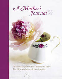 A Mother's Journal: A Keepsake Journal for a Mother to Share Her Life's Wisdom with Her Daughter by Carissa Jackson