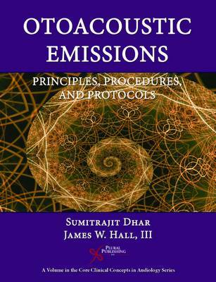 Otoacoustic Emissions: Principles, Procedures, and Protocols by James W Hall