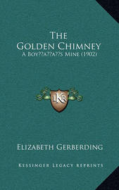The Golden Chimney: A Boyacentsa -A Centss Mine (1902) by Elizabeth Gerberding