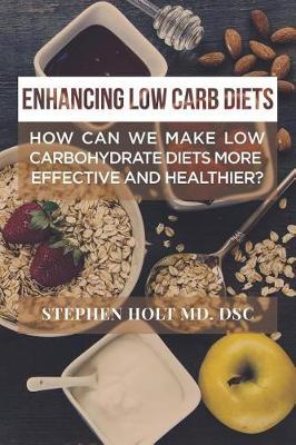 Enhancing Low Carb Diets by Dsc Stephen Holt
