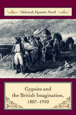 Gypsies and the British Imagination, 1807-1930 by Deborah Nord