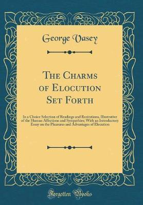 The Charms of Elocution Set Forth by George Vasey