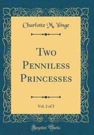 Two Penniless Princesses, Vol. 2 of 2 (Classic Reprint) by Charlotte , M. Yonge image