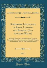 Subversive Influences in Riots, Looting, and Burning (Los Angeles-Watts), Vol. 3 by Committee on Un-American Activities