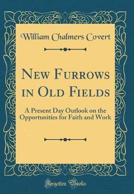 New Furrows in Old Fields by William Chalmers Covert