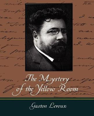 The Mystery of the Yellow Room by LeRoux Gaston LeRoux