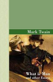 What Is Man and Other Essays by Mark Twain )