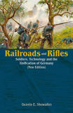 Railroads and Rifles: Soldiers, Technology and the Unification of Germany by Dennis E Showalter