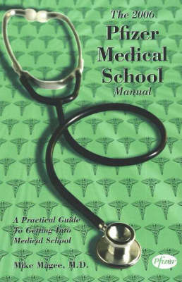 The Pfizer Medical School Manual: A Practical Guide to Getting into Medical School: 2006 by Mike Magee