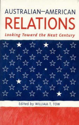 Australian-American Relations: Looking toward the Next Century by William T. Tow