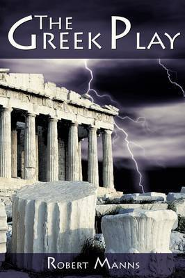 The Greek Play by Robert Manns