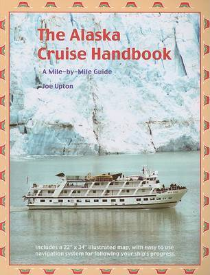 The Alaska Cruise Handbook: A Mile-By-Mile Guide by Joe Upton