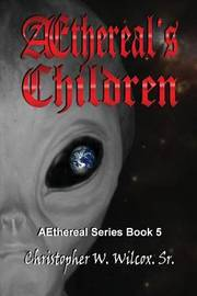 Aethereal's Children by Christopher W Wilcox Sr