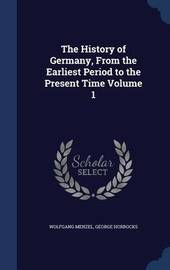 The History of Germany, from the Earliest Period to the Present Time; Volume 1 by Wolfgang Menzel