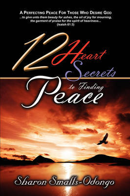 12 Heart Secrets to Finding Peace by Sharon Smalls-Odongo
