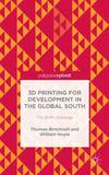 3D Printing for Development in the Global South by Thomas Birtchnell