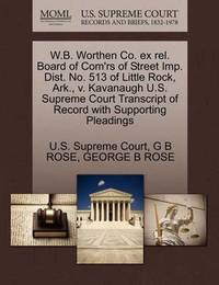 W.B. Worthen Co. Ex Rel. Board of Com'rs of Street Imp. Dist. No. 513 of Little Rock, Ark., V. Kavanaugh U.S. Supreme Court Transcript of Record with Supporting Pleadings by G B Rose