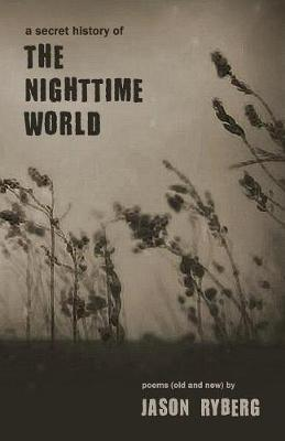 A Secret History of the Nighttime World by Jason Ryberg image