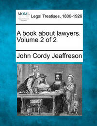 A Book about Lawyers. Volume 2 of 2 by John Cordy Jeaffreson