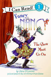 Fancy Nancy: The Show Must Go On (I Can Read Series Level 1) by Jane O'Connor