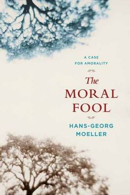 The Moral Fool by Hans-Georg Moeller