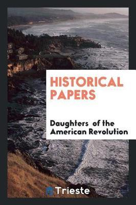 Historical Papers by Daughters of the American Revolution