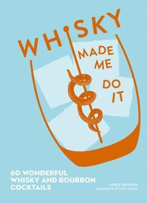 Whisky Made Me Do It by Lance Mayhew