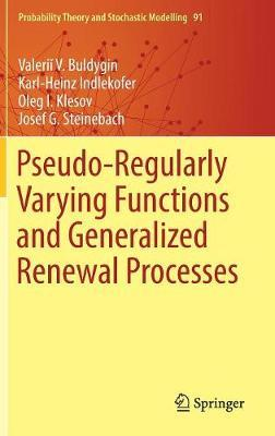 Pseudo-Regularly Varying Functions and Generalized Renewal Processes by Valerii V. Buldygin