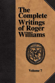 The Complete Writings of Roger Williams - Volume 7 by Roger Williams