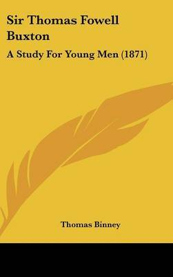 Sir Thomas Fowell Buxton: A Study For Young Men (1871) by Thomas Binney image