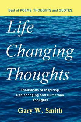 Life Changing Thoughts by Gary W. Smith