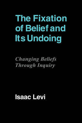 The Fixation of Belief and its Undoing by Isaac Levi