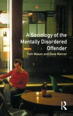 The Sociology of the Mentally Disordered Offender by Tom Mason