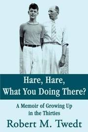 Hare, Hare, What You Doing There?: A Memoir of Growing Up in the Thirties by Robert M. Twedt image
