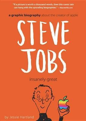 Steve Jobs: Insanely Great by Jessie Hartland