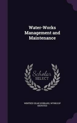 Water-Works Management and Maintenance by Winfred Dean Hubbard image