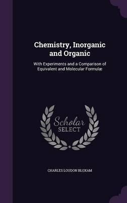 Chemistry, Inorganic and Organic by Charles Loudon Bloxam