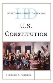 Historical Dictionary of the U.S. Constitution by Richard S Conley