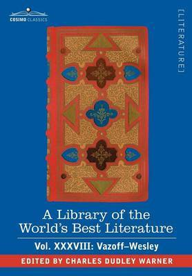 A Library of the World's Best Literature - Ancient and Modern - Vol.XXXVIII (Forty-Five Volumes); Vazoff-Wesley by Charles Dudley Warner